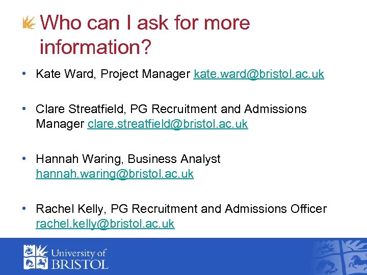 Who can I ask for more information? • Kate Ward, Project Manager kate. ward@bristol.