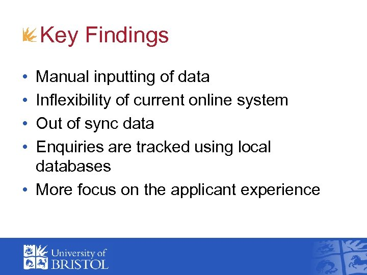 Key Findings • • Manual inputting of data Inflexibility of current online system Out