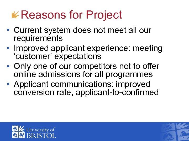Reasons for Project • Current system does not meet all our requirements • Improved