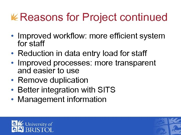 Reasons for Project continued • Improved workflow: more efficient system for staff • Reduction