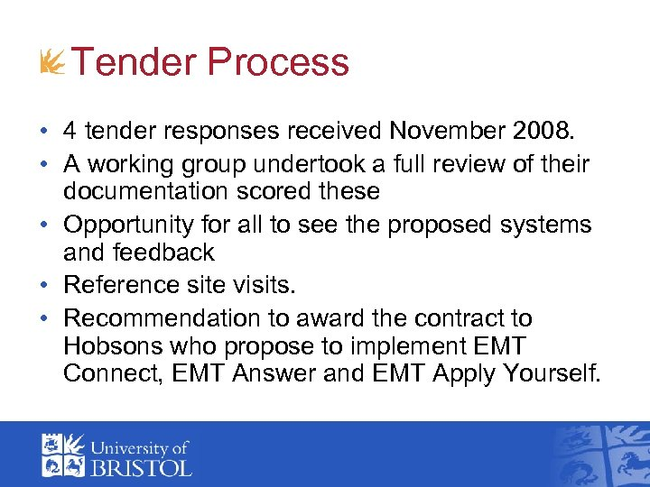 Tender Process • 4 tender responses received November 2008. • A working group undertook