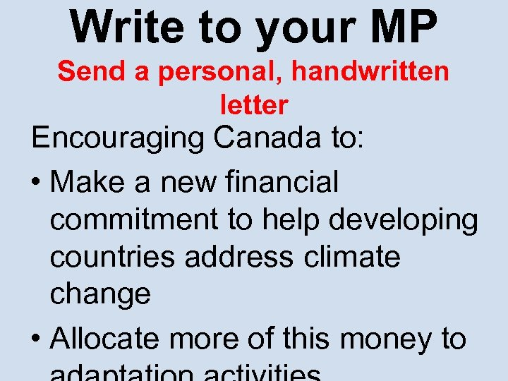 Write to your MP Send a personal, handwritten letter Encouraging Canada to: • Make