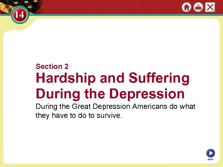 Section 2 Hardship and Suffering During the Depression During the Great Depression Americans do
