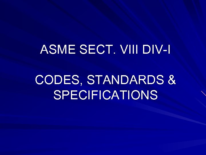 ASME SECT. VIII DIV-I CODES, STANDARDS & SPECIFICATIONS