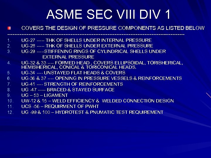 ASME SEC VIII DIV 1 COVERS THE DESIGN OF PRESSURE COMPONENTS AS LISTED BELOW