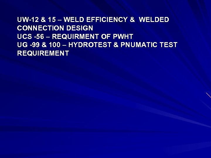 UW-12 & 15 – WELD EFFICIENCY & WELDED CONNECTION DESIGN UCS -56 – REQUIRMENT
