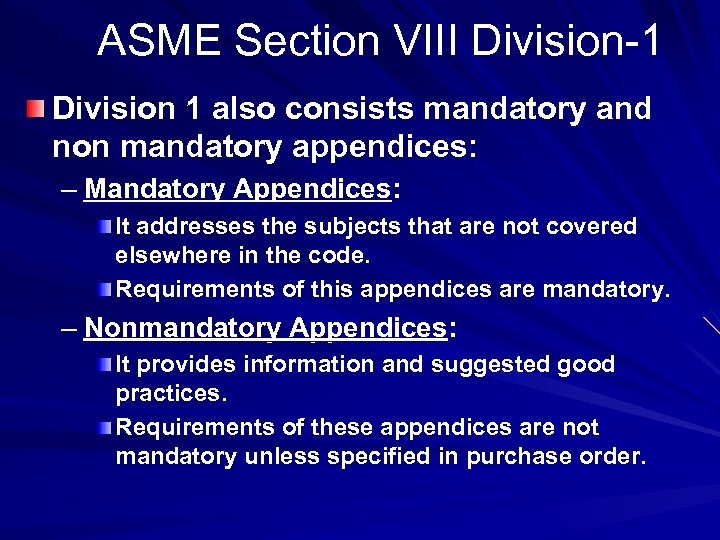 ASME Section VIII Division-1 Division 1 also consists mandatory and non mandatory appendices: –