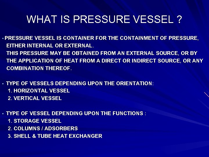 WHAT IS PRESSURE VESSEL ? • PRESSURE VESSEL IS CONTAINER FOR THE CONTAINMENT OF
