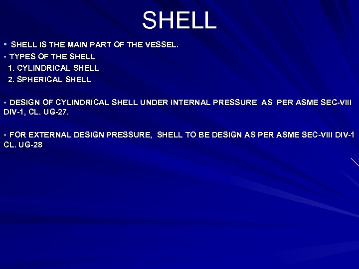 SHELL • SHELL IS THE MAIN PART OF THE VESSEL. • TYPES OF THE