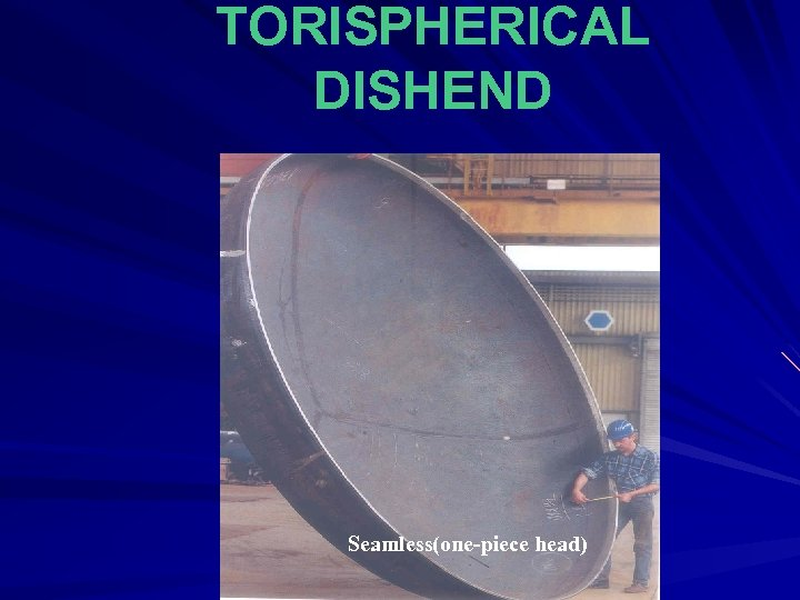 TORISPHERICAL DISHEND Seamless(one-piece head)