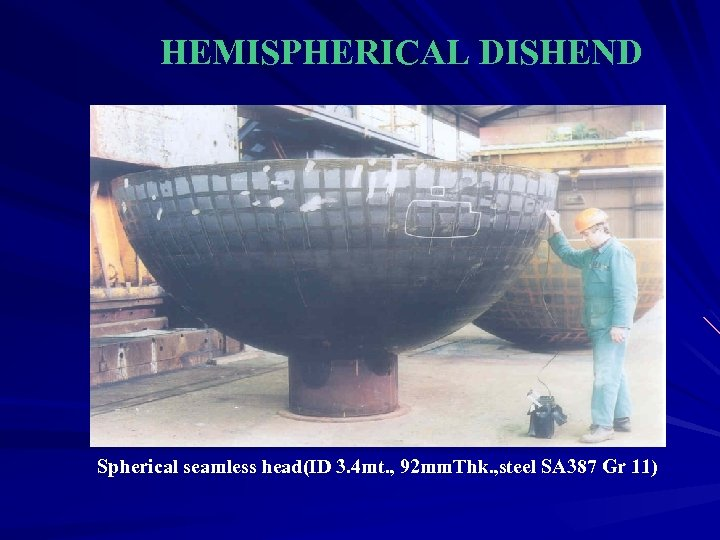 HEMISPHERICAL DISHEND Spherical seamless head(ID 3. 4 mt. , 92 mm. Thk. , steel