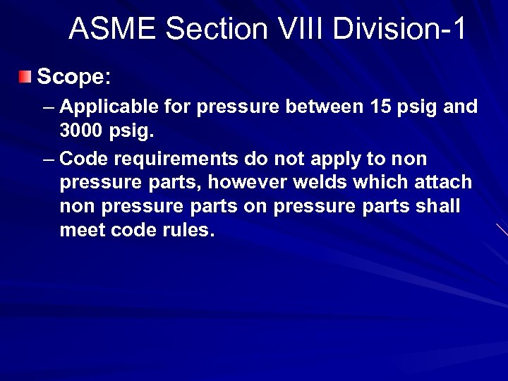 ASME Section VIII Division-1 Scope: – Applicable for pressure between 15 psig and 3000