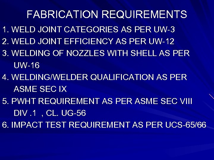 FABRICATION REQUIREMENTS 1. WELD JOINT CATEGORIES AS PER UW-3 2. WELD JOINT EFFICIENCY AS