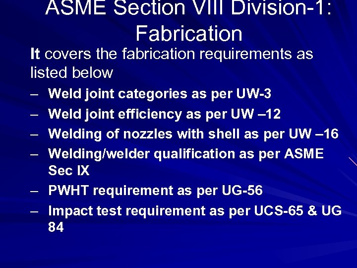 ASME Section VIII Division-1: Fabrication It covers the fabrication requirements as listed below –