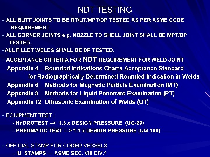 NDT TESTING • ALL BUTT JOINTS TO BE RT/UT/MPT/DP TESTED AS PER ASME CODE