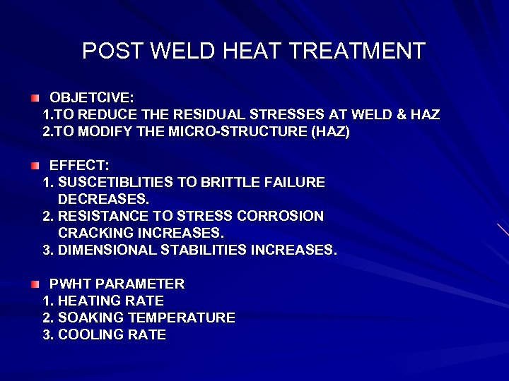 POST WELD HEAT TREATMENT OBJETCIVE: 1. TO REDUCE THE RESIDUAL STRESSES AT WELD &