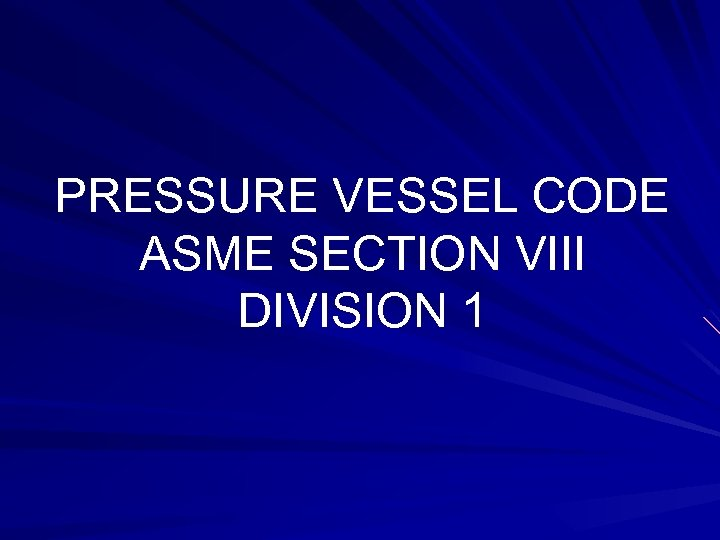 PRESSURE VESSEL CODE ASME SECTION VIII DIVISION 1