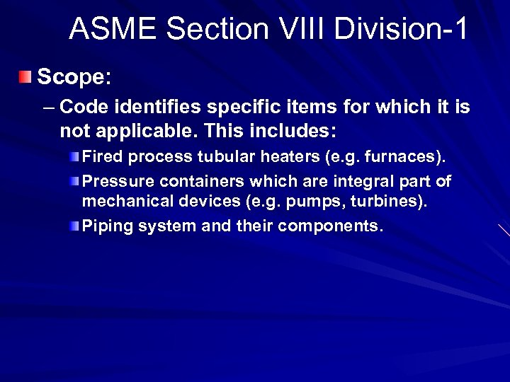 ASME Section VIII Division-1 Scope: – Code identifies specific items for which it is