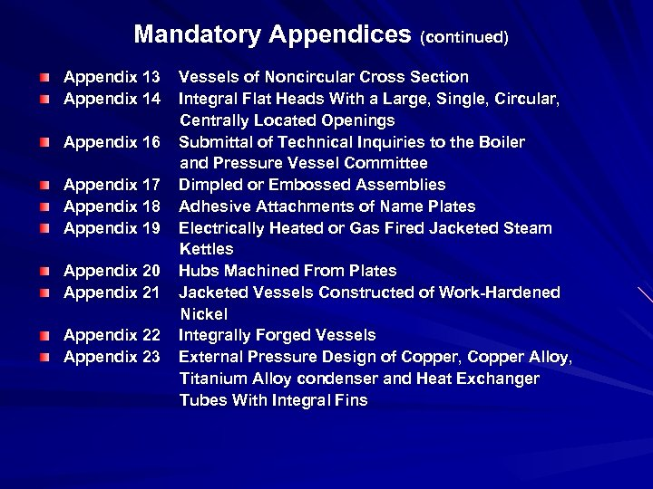 Mandatory Appendices (continued) Appendix 13 Vessels of Noncircular Cross Section Appendix 14 Integral Flat