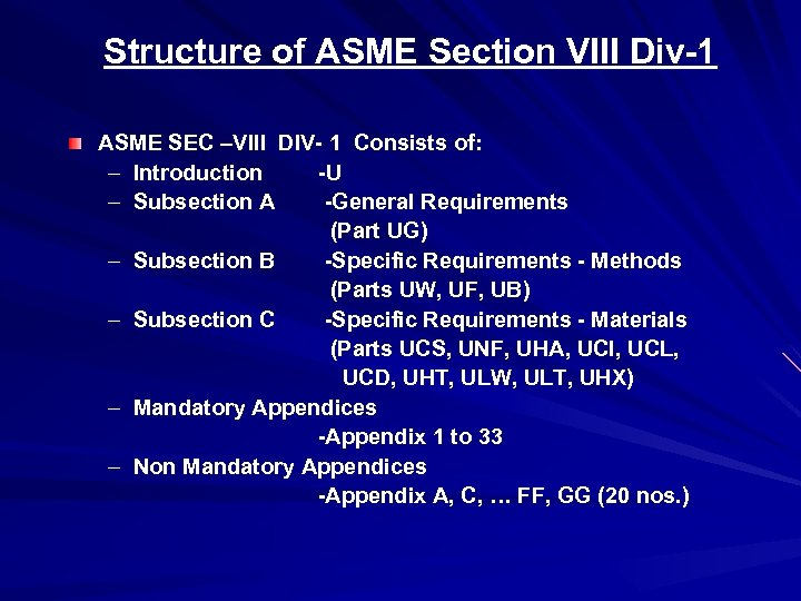 Structure of ASME Section VIII Div-1 ASME SEC –VIII DIV- 1 Consists of: –