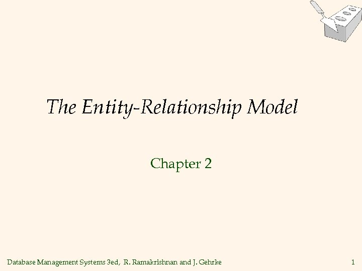 The Entity-Relationship Model Chapter 2 Database Management Systems 3 ed, R. Ramakrishnan and J.
