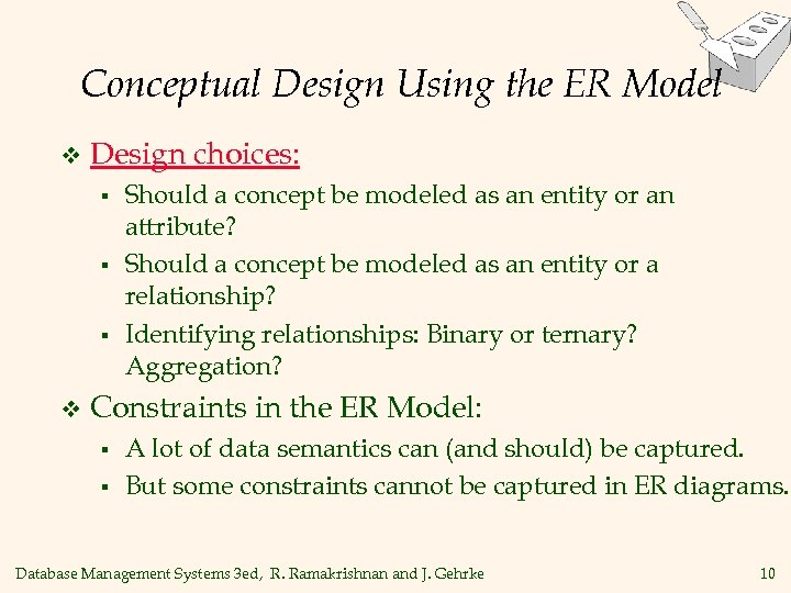 Conceptual Design Using the ER Model v Design choices: § § § v Should