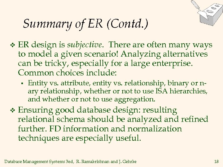 Summary of ER (Contd. ) v ER design is subjective. There are often many