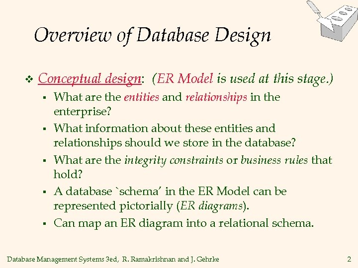 Overview of Database Design v Conceptual design: (ER Model is used at this stage.