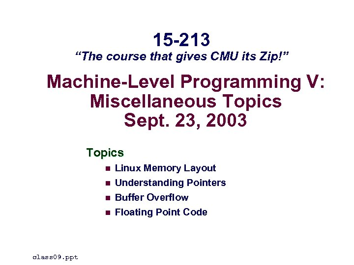 """15 -213 """"The course that gives CMU its Zip!"""" Machine-Level Programming V: Miscellaneous Topics"""