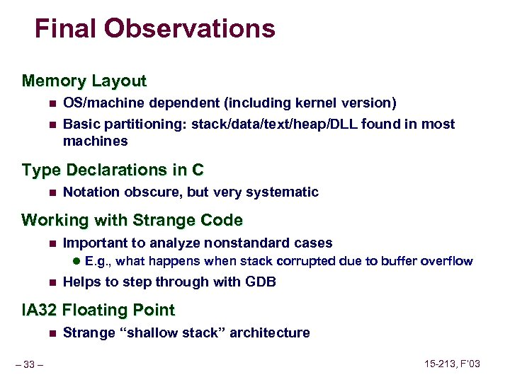 Final Observations Memory Layout n OS/machine dependent (including kernel version) n Basic partitioning: stack/data/text/heap/DLL