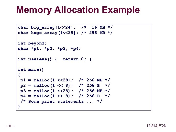 Memory Allocation Example char big_array[1<<24]; /* 16 MB */ char huge_array[1<<28]; /* 256 MB