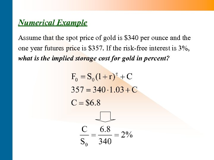 Numerical Example Assume that the spot price of gold is $340 per ounce and