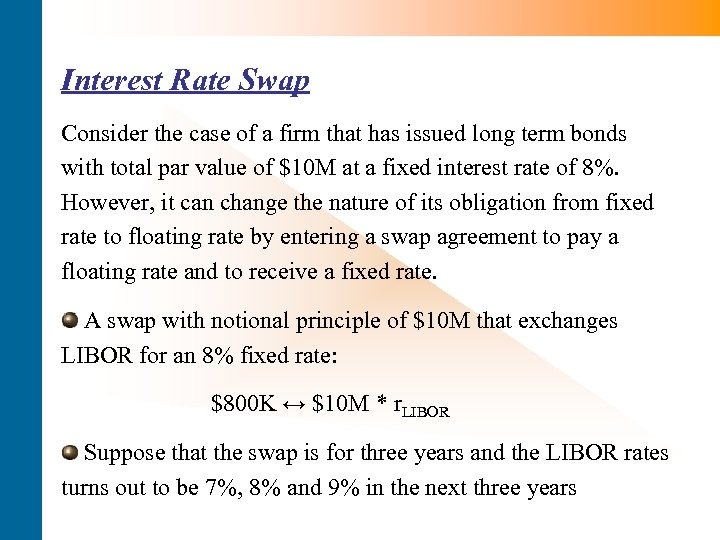 Interest Rate Swap Consider the case of a firm that has issued long term