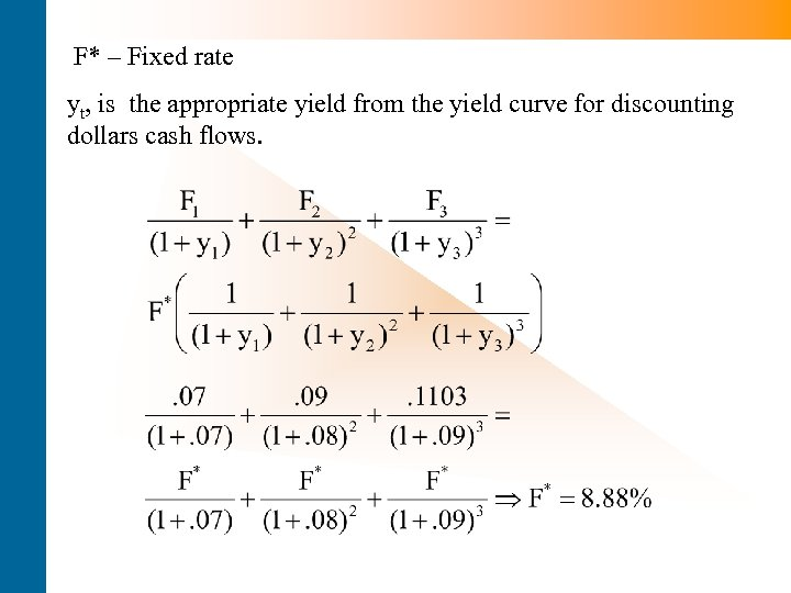 F* – Fixed rate yt, is the appropriate yield from the yield curve for