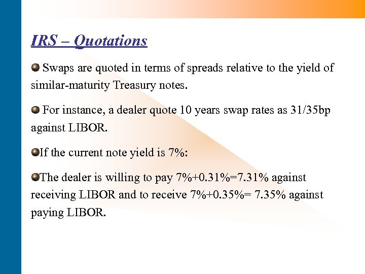 IRS – Quotations Swaps are quoted in terms of spreads relative to the yield