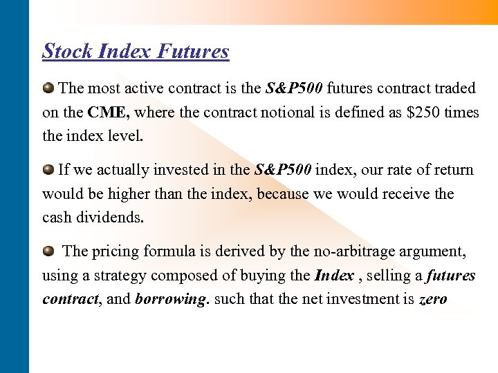 Stock Index Futures The most active contract is the S&P 500 futures contract traded