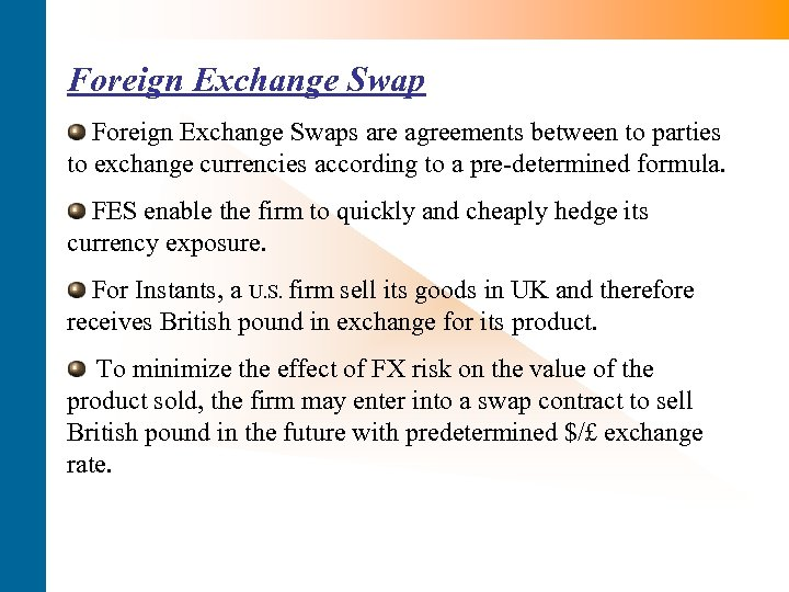 Foreign Exchange Swaps are agreements between to parties to exchange currencies according to a