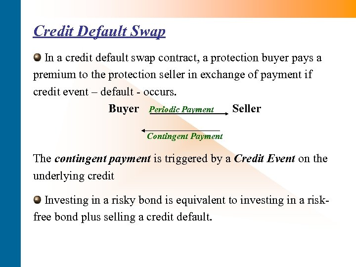 Credit Default Swap In a credit default swap contract, a protection buyer pays a