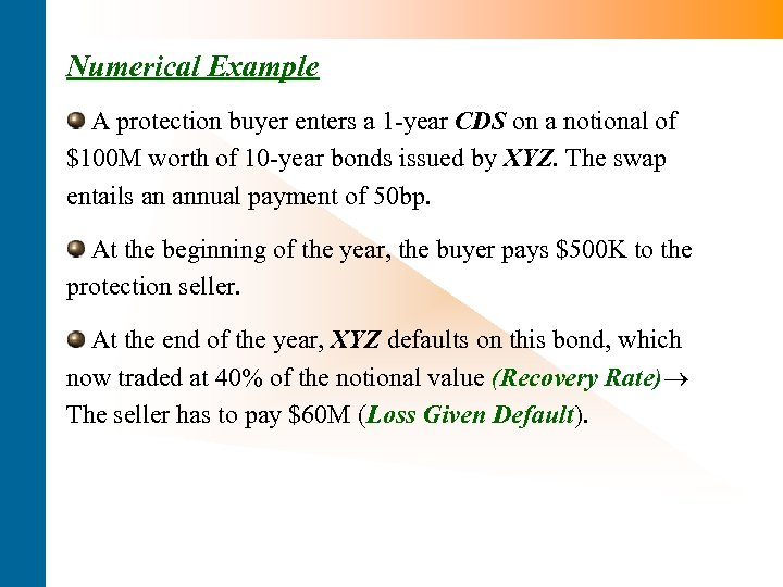 Numerical Example A protection buyer enters a 1 -year CDS on a notional of