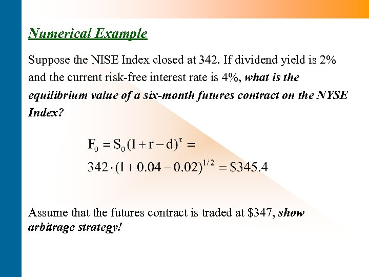 Numerical Example Suppose the NISE Index closed at 342. If dividend yield is 2%