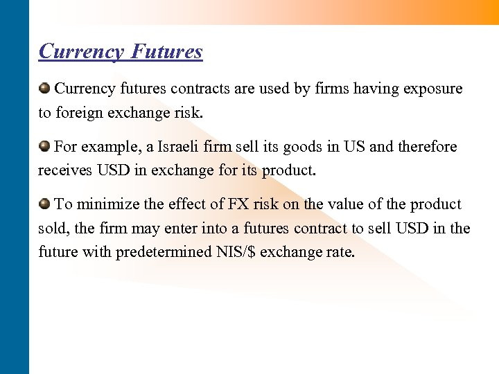 Currency Futures Currency futures contracts are used by firms having exposure to foreign exchange