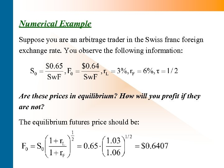 Numerical Example Suppose you are an arbitrage trader in the Swiss franc foreign exchange