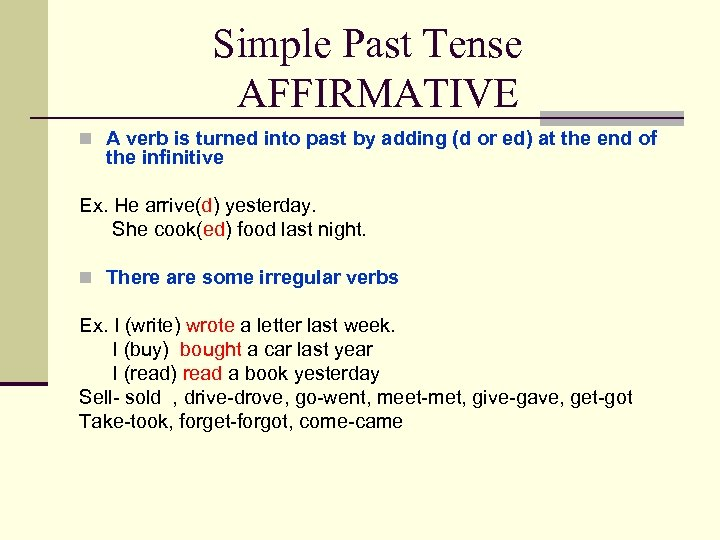 Simple Past Tense AFFIRMATIVE n A verb is turned into past by adding (d