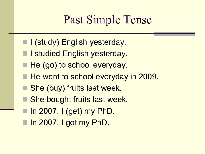 Past Simple Tense n I (study) English yesterday. n I studied English yesterday. n