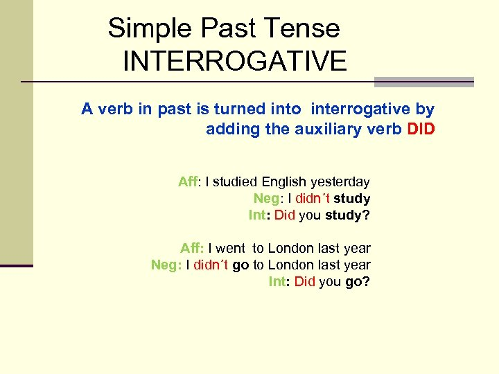 Simple Past Tense INTERROGATIVE A verb in past is turned into interrogative by adding