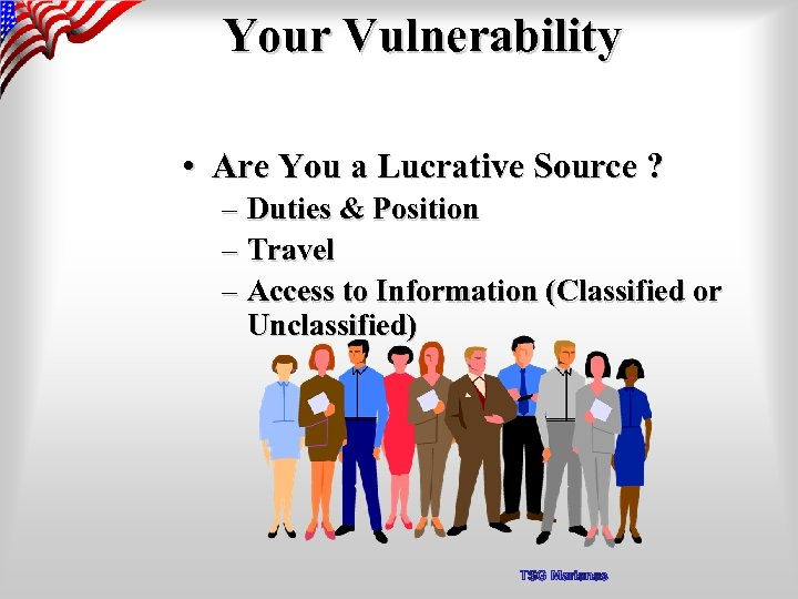 Your Vulnerability • Are You a Lucrative Source ? – Duties & Position –