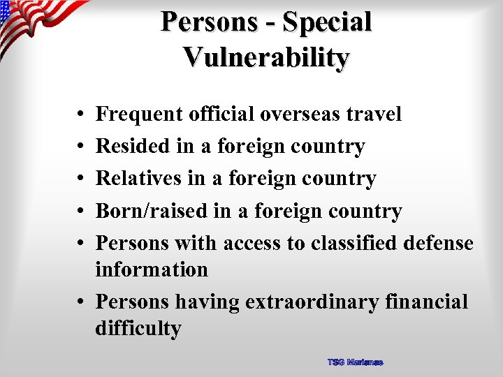 Persons - Special Vulnerability • • • Frequent official overseas travel Resided in a
