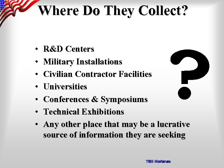 Where Do They Collect? • • ? R&D Centers Military Installations Civilian Contractor Facilities