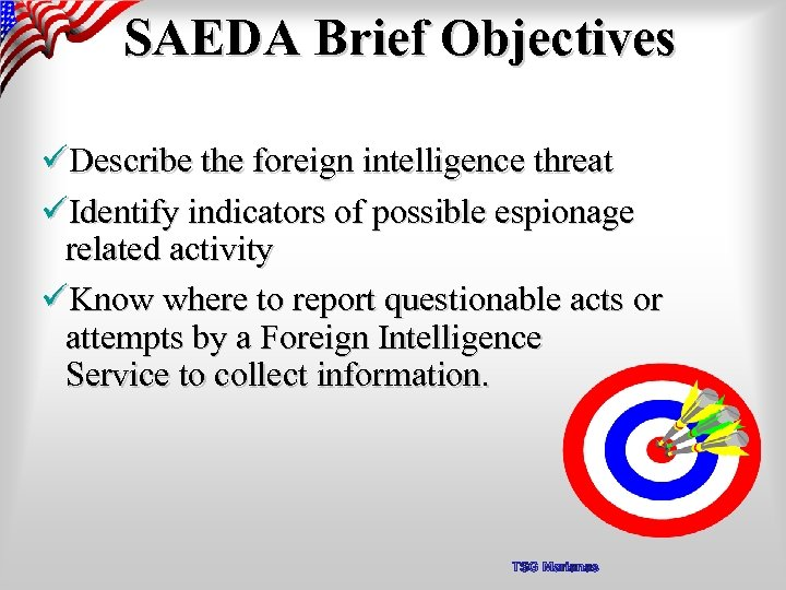 SAEDA Brief Objectives üDescribe the foreign intelligence threat üIdentify indicators of possible espionage related