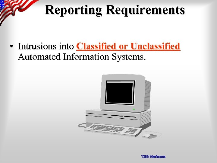 Reporting Requirements • Intrusions into Classified or Unclassified Automated Information Systems. TSG Marianas
